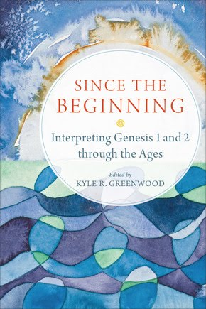 Since the Beginning: Interpreting Genesis 1-2 Through the Ages