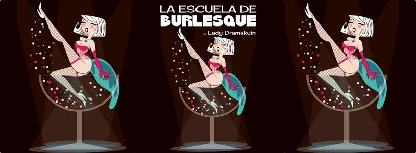Lady Dramakuin. La Escuela de Seducción y Burlesque