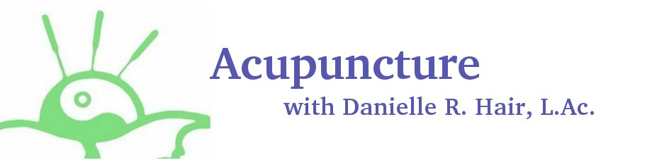Acupuncture with Danielle Hair, L.Ac.