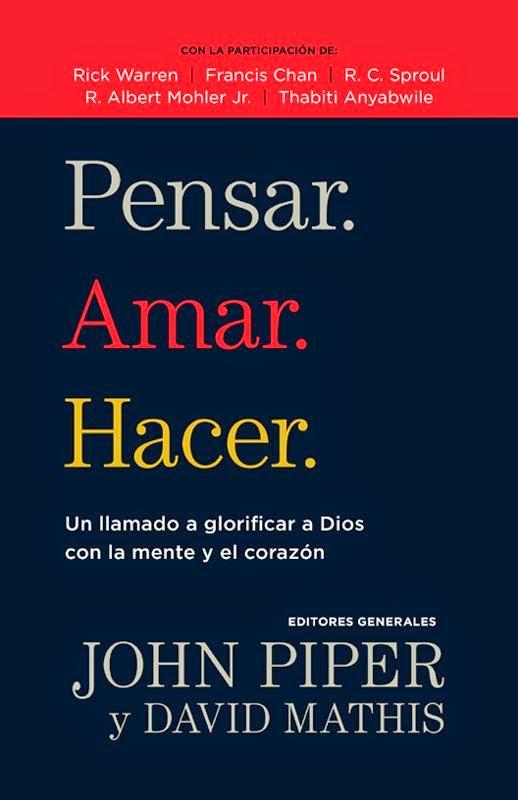 John Piper y David Mathis-Pensar.Amar.Hacer.-