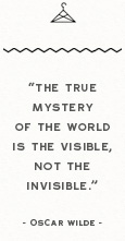 The truemystery of the world is the visible, not the invisible - Oscar Wilde