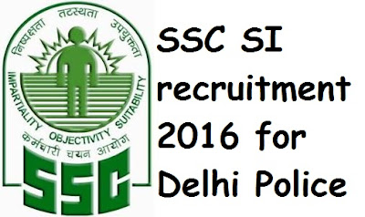 SSC SI, CAPF recruitment 2016 for Delhi Police Sub Inspector