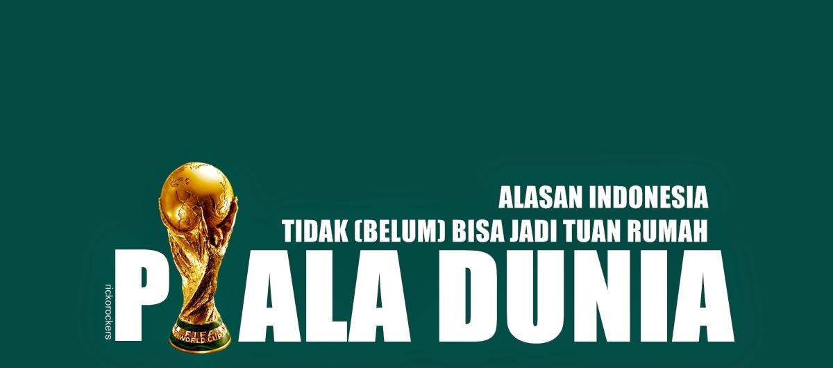Alasan Indonesia Tidak Bisa Jadi Tuan Rumah Piala Dunia