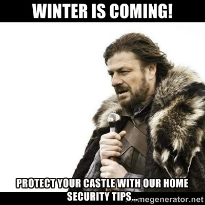 Winter is Coming! Protect your home with our home security tips.