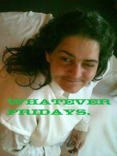 Whatever Fridays-Do You _?