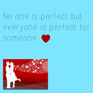 No one is perfect but everyone is perfect for someone