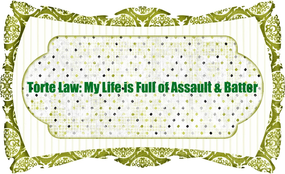 Torte Law: My life is full of Assault and Batter