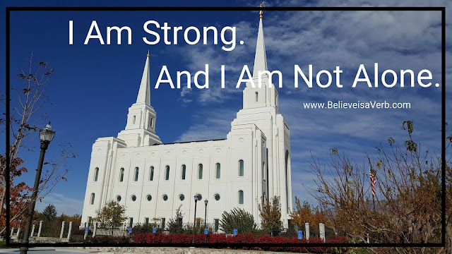 """I Am Strong. And I Am Not Alone."" www.BelieveisaVerb.com"