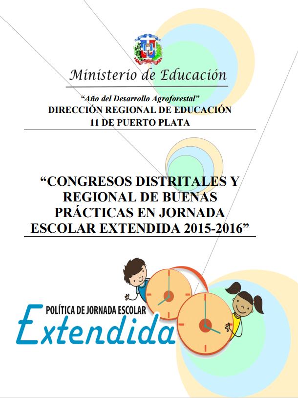"""""""CONGRESOS DISTRITALES Y REGIONAL DE BUENAS PRÁCTICAS EN JORNADA ESCOLAR EXTENDIDA 2015-2016"""""""