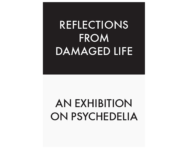 Exhibition - Reflections from Damaged Life. An exhibition on psychedelia