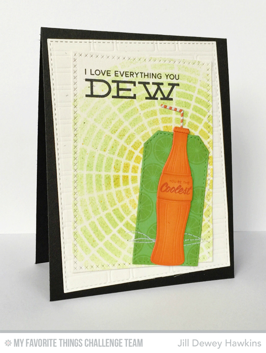Everything You Dew Card by Jill DEWey Hawkins featuring the Laina Lamb Designs Soda Pop stamp set and Soda Pop Bottles Die-namics and the Concentric Circle Grid stencil #mftstamps