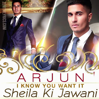 I know You Want It (Sheila Ki Jawani) - ARJUN
