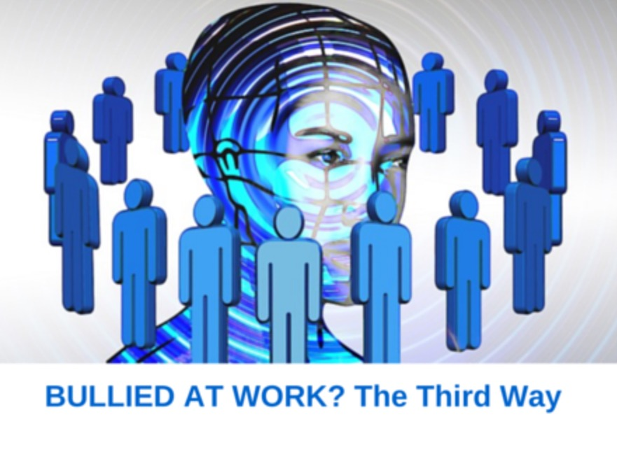 Bullied at work? The third way