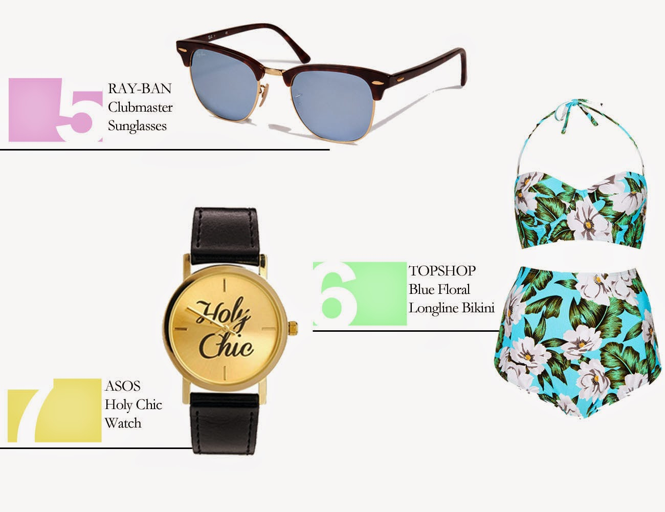5. Ray-Ban Clubmaster Sunglasses // 6. TOPSHOP Blue Floral Longline Bikini // 7. ASOS Holy Chic Watch