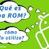 Qué es una ROM en Android beneficios y como Utilizarlo