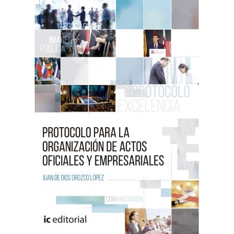 Protocolo para la organización de actos oficiales y empresariales, por Juan de Dios Orozco