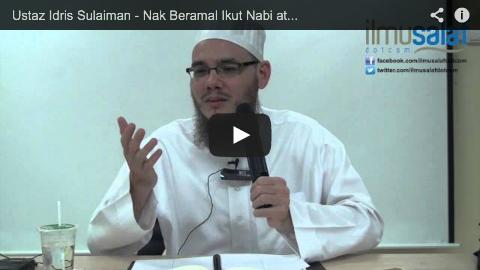 Ustaz Idris Sulaiman – Nak Beramal Ikut Nabi atau Ikut Imam?