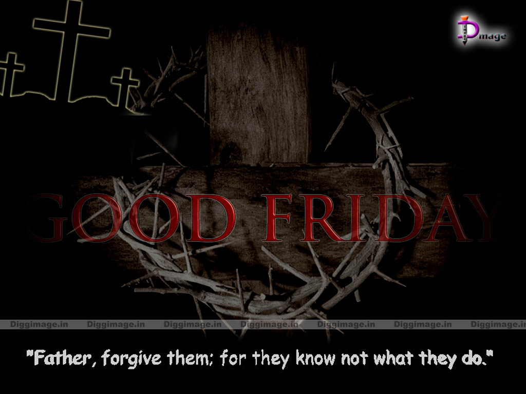 "GOOD FRIDAY QUOTES and sayings by Jesus On Cross ""Father,Forgive them ..."