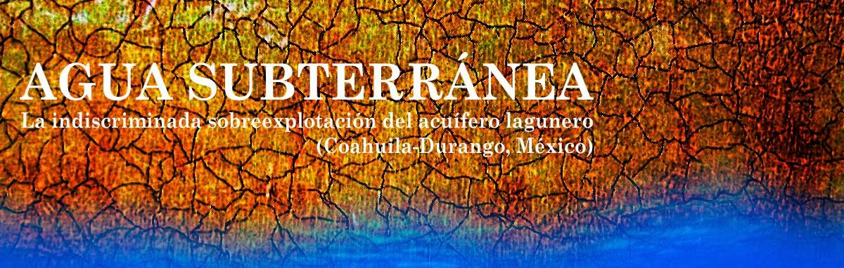 Agua subterránea. Información sobre el acuífero de la Comarca Lagunera (Coahuila-Durango, México)