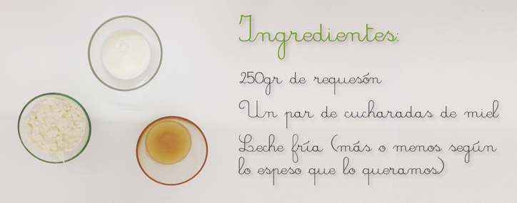 INGREDIENTES: 250gr de requesón - 2 cucharadas de miel - Leche fría