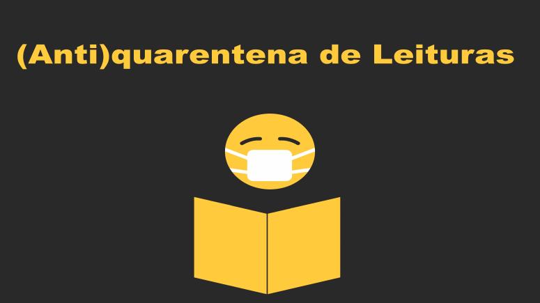 (Anti) quarentena de Leituras