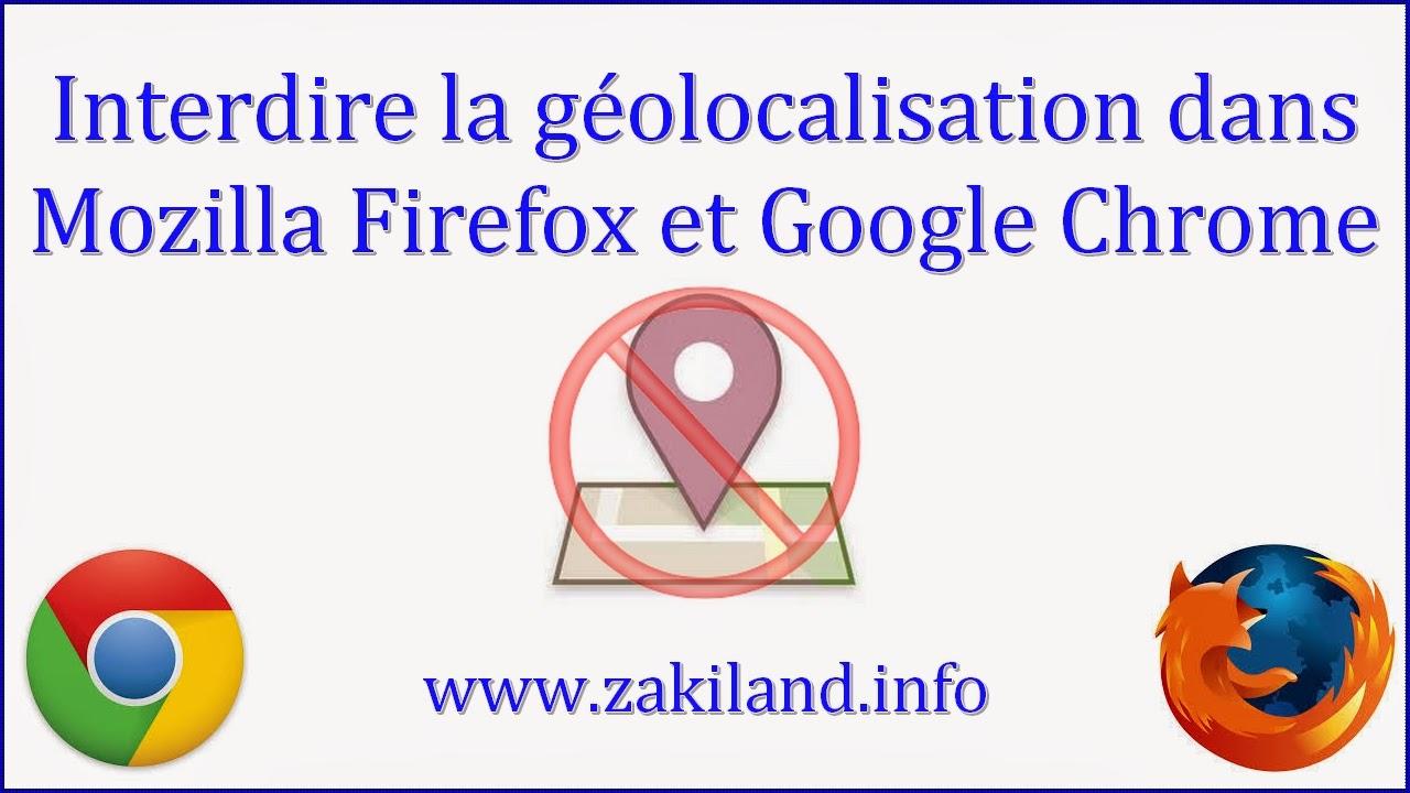 Comment désactiver et interdire la géolocalisation dans Mozilla Firefox et Google Chrome?