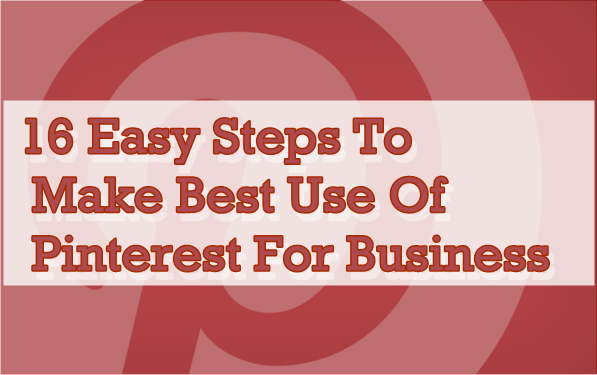 image: 16 Easy Steps To Make Best Use Of Pinterest For Your Business