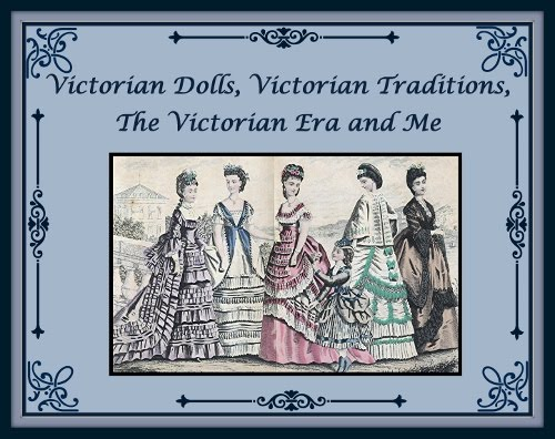 "Thanks For Visiting Our ""Victorian Dolls, Victorian Traditions, The Victorian Era, and Me!"" Blog."