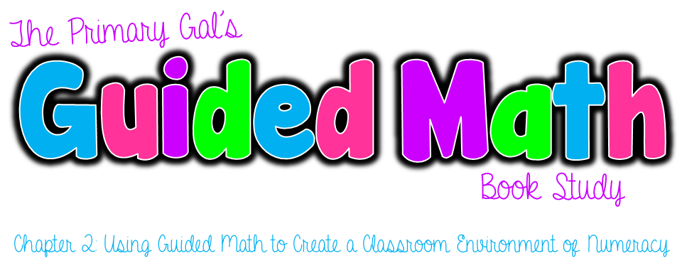 "This is a graphic that says ""The Primary Gal's Guided Math Book Study: Chapter 2: Using Guided Math to Create a Classroom Environment of Numeracy"""