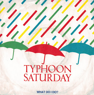Typhoon Saturday - What Do I Do