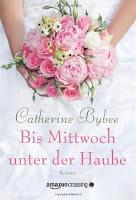 http://www.amazon.de/Bis-Mittwoch-unter-Haube-Reihe-ebook/dp/B00H2UUCP4/ref=sr_1_6?ie=UTF8&qid=1437642701&sr=8-6&keywords=catherine+bybee