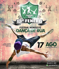 EM AGOSTO (17), TEM 13º FENERD - FESTIVAL NORDESTE DE DANÇA DE RUA. AGUARDE!