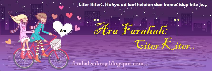 Ara Farahah > Citer Kiter