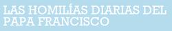 HOMILÍAS DIARIAS del PAPA FRANCISCO