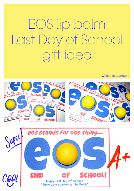 while i'm waiting... EOS lip balm last day of school gift idea {free printable}