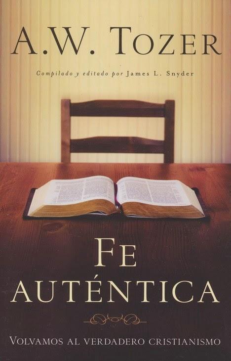 A.W.Tozer-Fe Auténtica-