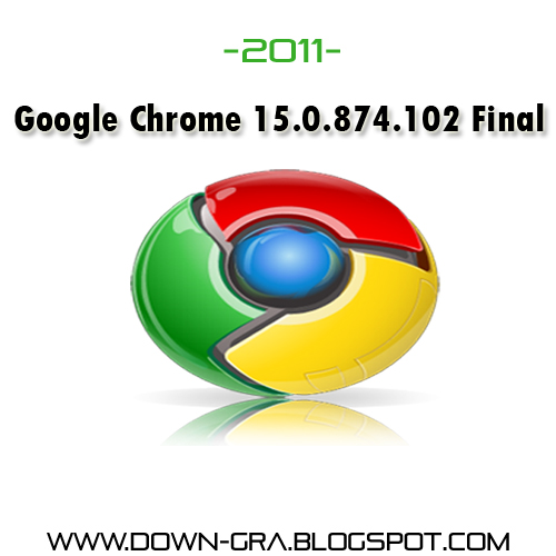 Download Google Chrome 15.0.874.102 Final 2011