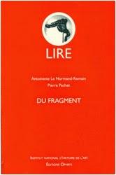 http://www.amazon.fr/Du-fragment-Antoinette-Le-Normand-Romain/dp/2708012886/ref=sr_1_3?ie=UTF8&qid=1415117496&sr=8-3&keywords=pierre+pachet+du+fragment