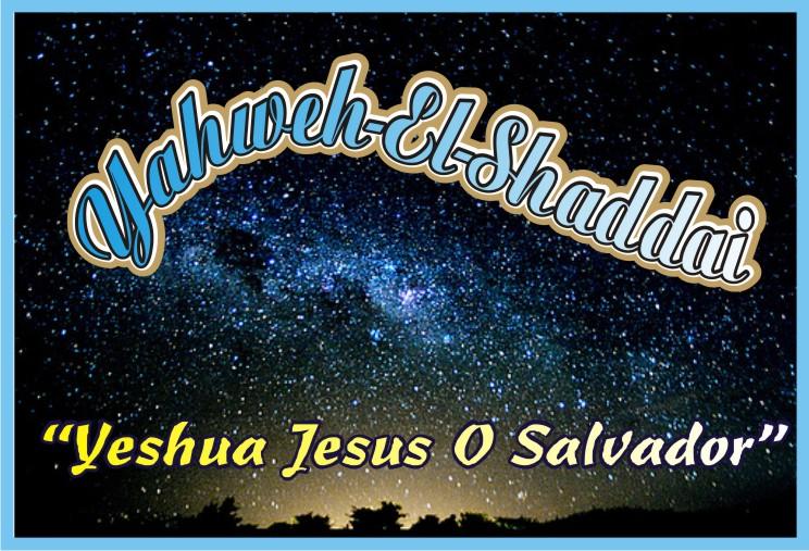 Yahweh-El-Shaddai O Senhor Todo Poderoso