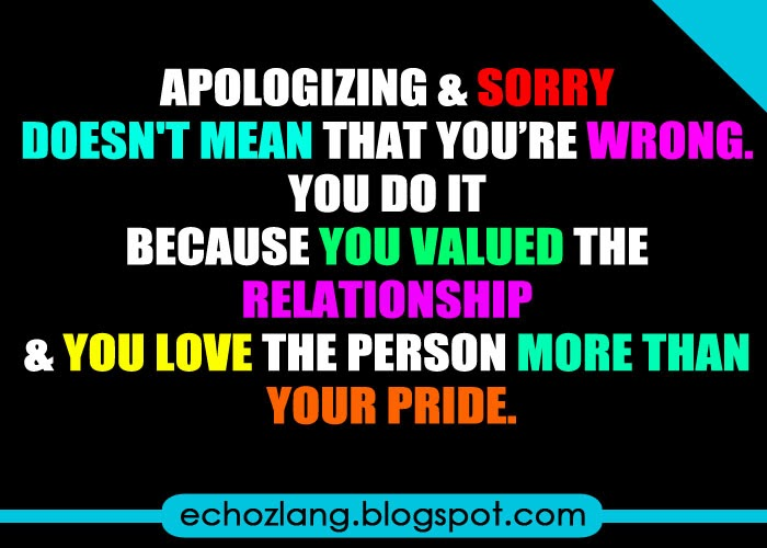 Apologizing and sorry doesn't mean that you're wrong
