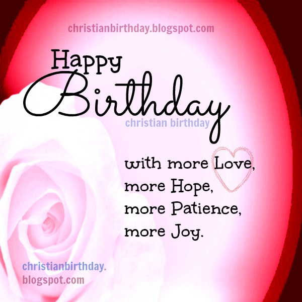Have a Nice birthday with more Love Christian Card. Free quotes for birthday cards, nice quotes for friends on birthday. Beautiful, nice cards.