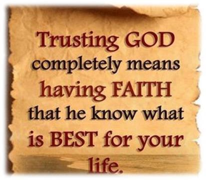 Trusting God Completely Means Having FAITH That He Know What Is Best Awesome Trust In God Quotes