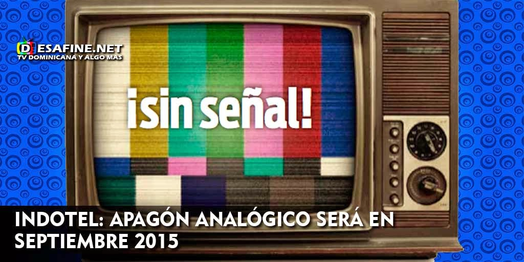 http://www.desafine.net/2015/02/indotel-apagon-analogico-sera-en-septiembre-2015.html