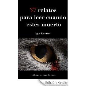 37 RELATOS PARA LEER CUANDO ESTÉS MUERTO