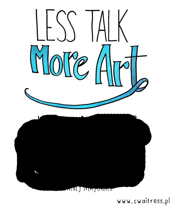 wyzwanie kreatywne Less Talk More Art