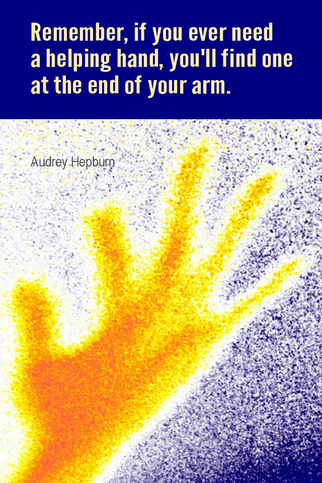 visual quote - image quotation for WORK - Remember, if you ever need a helping hand, you'll find one at the end of your arm. - Audrey Hepburn