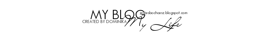 My blog my life ;*