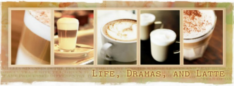 Life, Dramas, and Latte