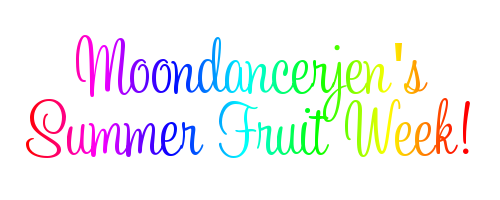 Moondancerjen's Summer Fruit Week