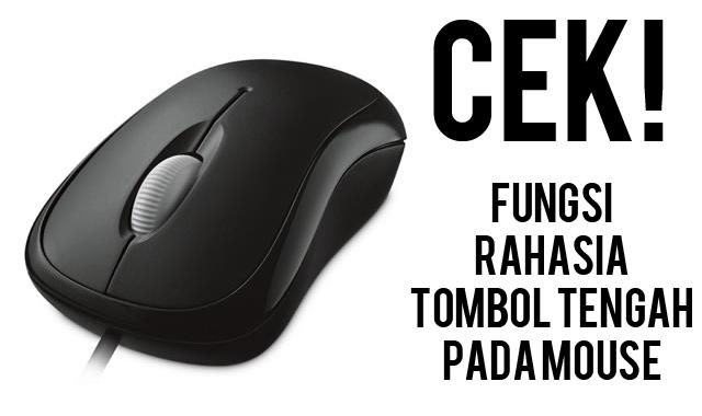 3 Fungsi Tombol Tengah Mouse yang Jarang Diketahui